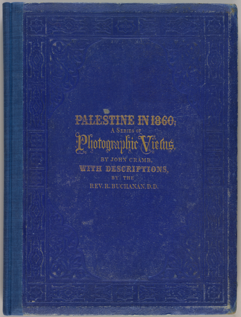 Palestine in 1860: A Series of Photographic Views, Taken Expressly for this Work by John Cramb, Photographer to the Queen.; Reverend Robert Buchanan, John Cramb (Scottish, active 1850s - 1860s); Glasgow, Scotland; 1860; Albumen silver prints; Closed: 38.1 × 28.9 × 2.2 cm (15 × 11 3/8 × 7/8 in.); 84.XB.1336; The J. Paul Getty Museum, Los Angeles; Rights Statement: No Copyright - United States